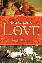 Shakespeare on Love by Stephen Brennan