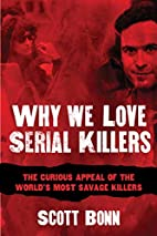 Why We Love Serial Killers: The Curious…