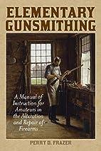 Elementary Gunsmithing by Perry D. Frazer