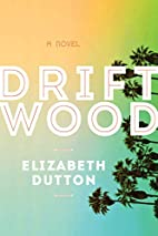 Driftwood: A Novel by Elizabeth Dutton