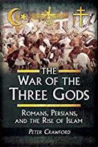 The War of the Three Gods: Romans, Persians…