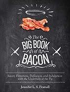 The Big Book of Bacon: Savory Flirtations,…