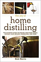 The Joy of Home Distilling: The Ultimate…
