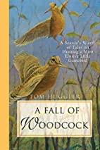 A Fall of Woodcock: A Season's Worth of…