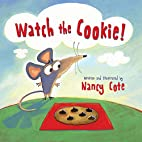 Watch the Cookie! by Nancy Cote