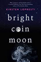 Bright Coin Moon: A Novel by Kirsten…