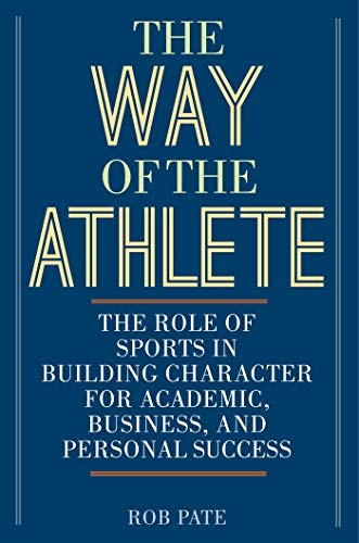the-way-of-the-athlete-the-role-of-sports-in-building-character-for-academic-business-and-personal-success