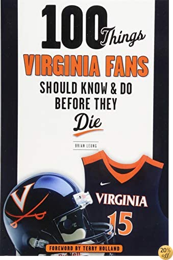 T100 Things Virginia Fans Should Know and Do Before They Die (100 Things...Fans Should Know)
