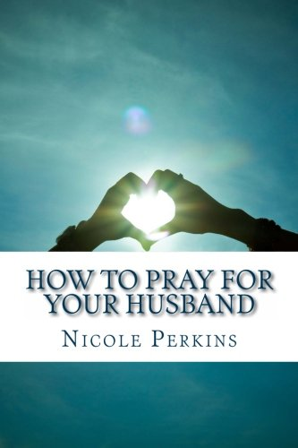 how-to-pray-for-your-husband-bless-your-husband-everyday-christian-familys-blessings-volume-1