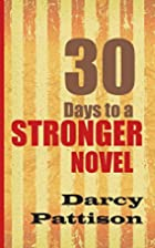 30 Days to a Stronger Novel by Darcy…