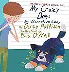 My Crazy Dog: My Narrative Essay by Darcy…