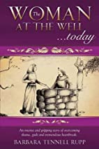 The Woman at the Well...Today by Barbara…