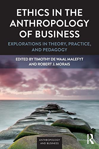 ethics-in-the-anthropology-of-business-explorations-in-theory-practice-and-pedagogy-anthropology-business