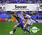 Soccer: Great Moments, Records, and Facts…