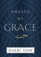 Amazed by Grace by Sheri Dew