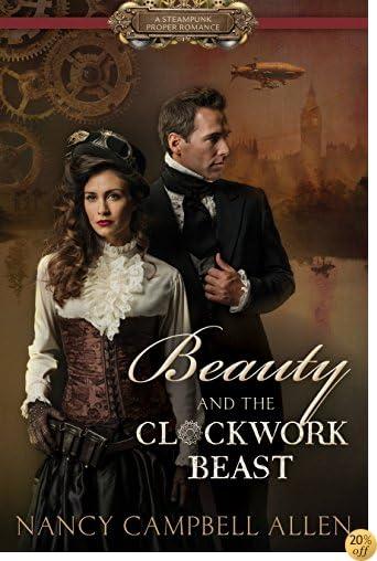 TBeauty and the Clockwork Beast (Steampunk Proper Romance)