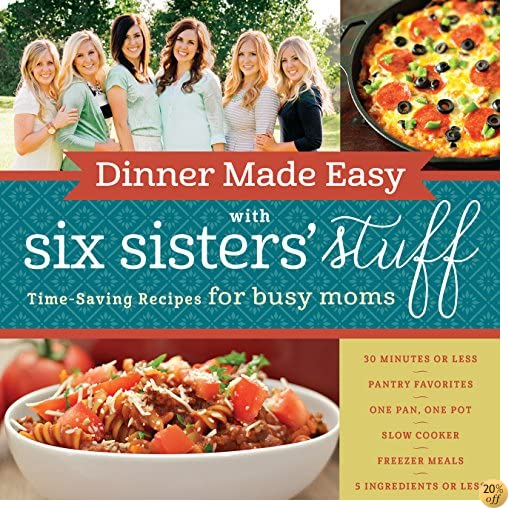 TDinner Made Easy with Six Sisters' Stuff: Time-Saving Recipes for Busy Moms