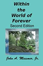 Within the World of Forever by John Messmer…