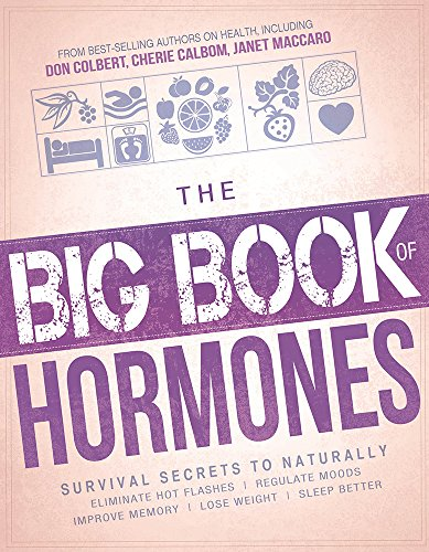 the-big-book-of-hormones-survival-secrets-to-naturally-eliminate-hot-flashes-regulate-your-moods-improve-your-memory-lose-weight-sleep-better-and-more