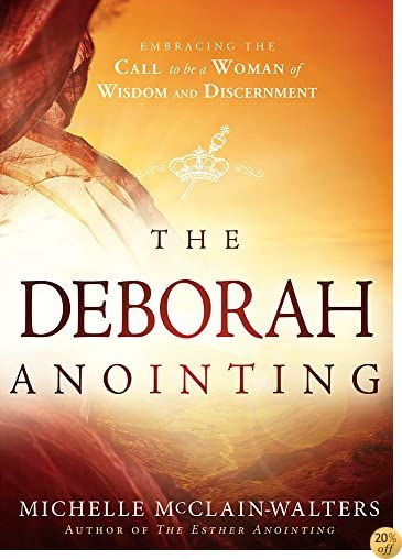 TThe Deborah Anointing: Embracing the Call to be a Woman of Wisdom and Discernment