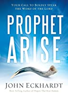 Prophet, Arise: Your Call to Boldly Speak…