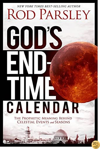 TGod's End-Time Calendar: The Prophetic Meaning Behind Celestial Events and Seasons