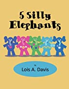 5 Silly Elephants by Lois A. Davis