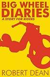 Dean, Robert: Big Wheel Diaries: A Story for Riders