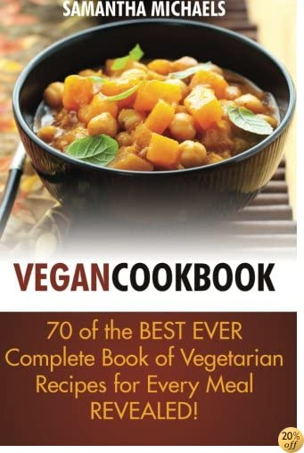 Vegan Cookbook: 70 Of The Best Ever Complete Book of Vegetarian Recipes for Every Meal...Revealed!