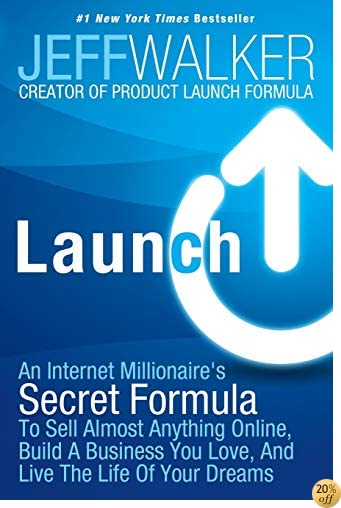 TLaunch: An Internet Millionaire's Secret Formula To Sell Almost Anything Online, Build A Business You Love, And Live The Life Of Your Dreams