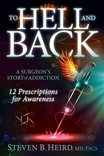 to-hell-and-back-a-surgeons-story-of-addiction-12-prescriptions-for-awareness