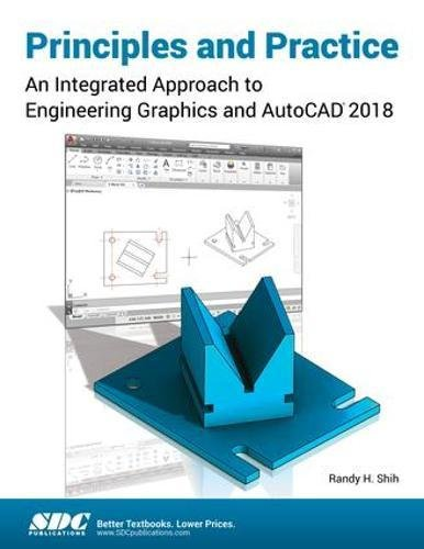 principles-and-practice-an-integrated-approach-to-engineering-graphics-and-autocad-2018
