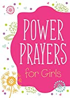 Power Prayers for Girls: by Emily Biggers