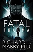 Fatal Trauma by Richard L. Mabry M. D.