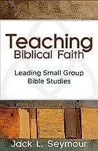 Teaching Biblical Faith: Leading Small Group…