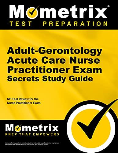 adult-gerontology-acute-care-nurse-practitioner-exam-secrets-study-guide-np-test-review-for-the-nurse-practitioner-exam-mometrix-secrets-study-guides
