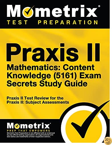 TPraxis II Mathematics: Content Knowledge (5161) Exam Secrets Study Guide: Praxis II Test Review for the Praxis II: Subject Assessments