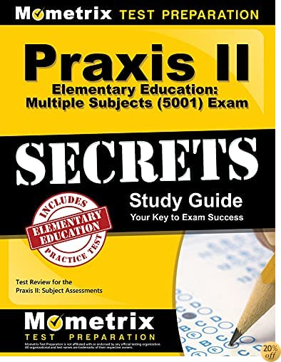 TPraxis II Elementary Education: Multiple Subjects (5001) Exam Secrets Study Guide: Praxis II Test Review for the Praxis II: Subject Assessments