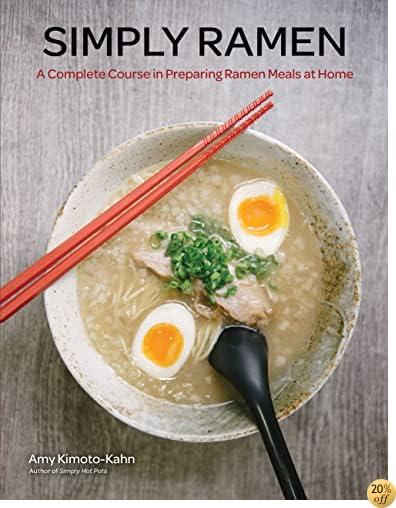 TSimply Ramen: A Complete Course in Preparing Ramen Meals at Home