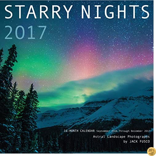 TStarry Nights 2017: Astral Landscape Photography by Jack Fusco: 16-Month Calendar September 2016 through December 2017