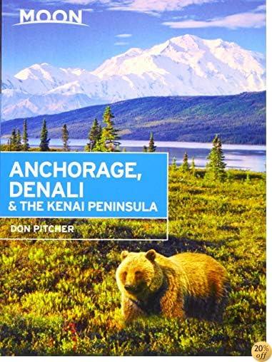 TMoon Anchorage, Denali & the Kenai Peninsula (Moon Handbooks)