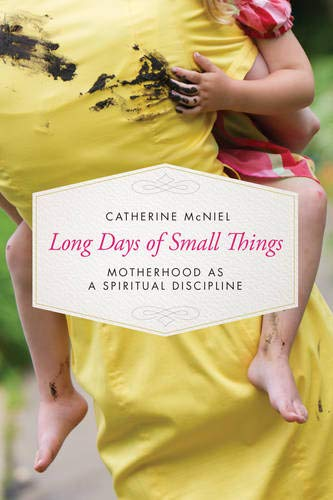 long-days-of-small-things-motherhood-as-a-spiritual-discipline