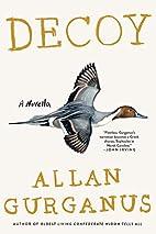 Decoy: A Novella by Allan Gurganus