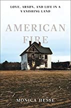 American Fire: Love, Arson, and Life in a…