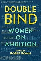 Double Bind: Women on Ambition by Robin Romm