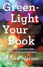 Green-Light Your Book: How Writers Can…