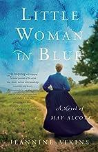 Little Woman in Blue: A Novel of May Alcott…