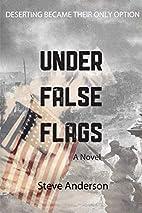 Under False Flags: A Novel by Steve Anderson