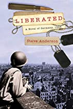 Liberated: A Novel of Germany, 1945 by Steve…