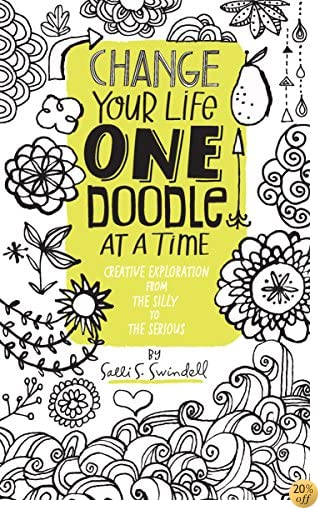 Change Your Life One Doodle at a Time: Creative Exploration from the Silly to the Serious